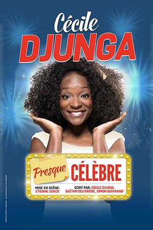 Affiche du spectacle : CECILE DJUNGA – PRESQUE CELEBRE